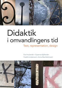 Omslagsbild till boken. Didaktik i omvandlingens tid. Text, representation, design.