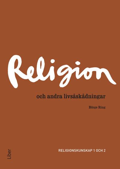 I sin nya bok Religion och andra livsåskådningar 1 och 2 betonar  författaren Börge Ring att varje religion a3dbaacf65954